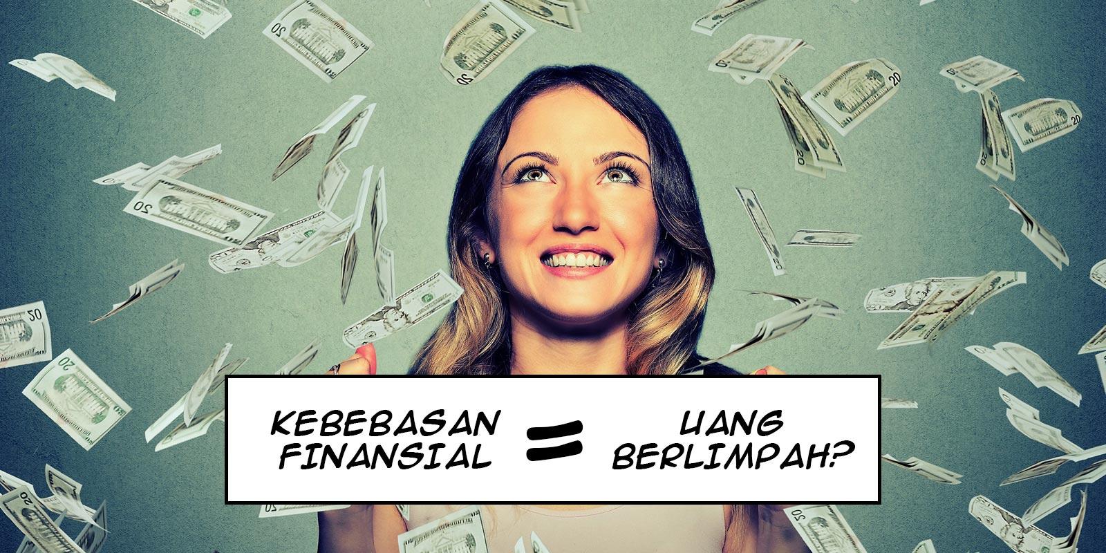 Kebebasan Finansial = Uang Berlimpah?